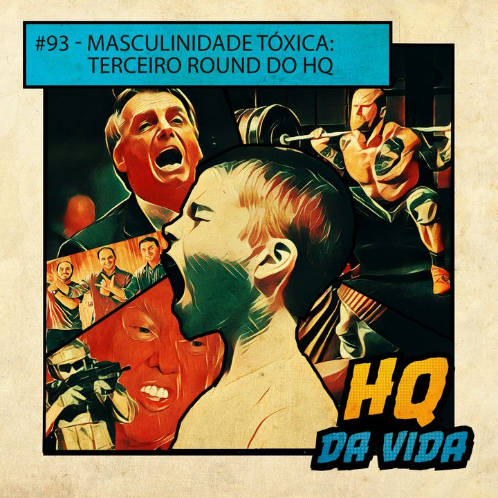 HQ da vida #93 -  Masculinidade tóxica: terceiro round do HQ