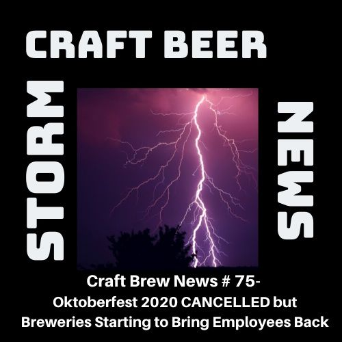 Craft Brew News #75 – Oktoberfest 2020 CANCELLED But Breweries Starting to Bring Employees Back