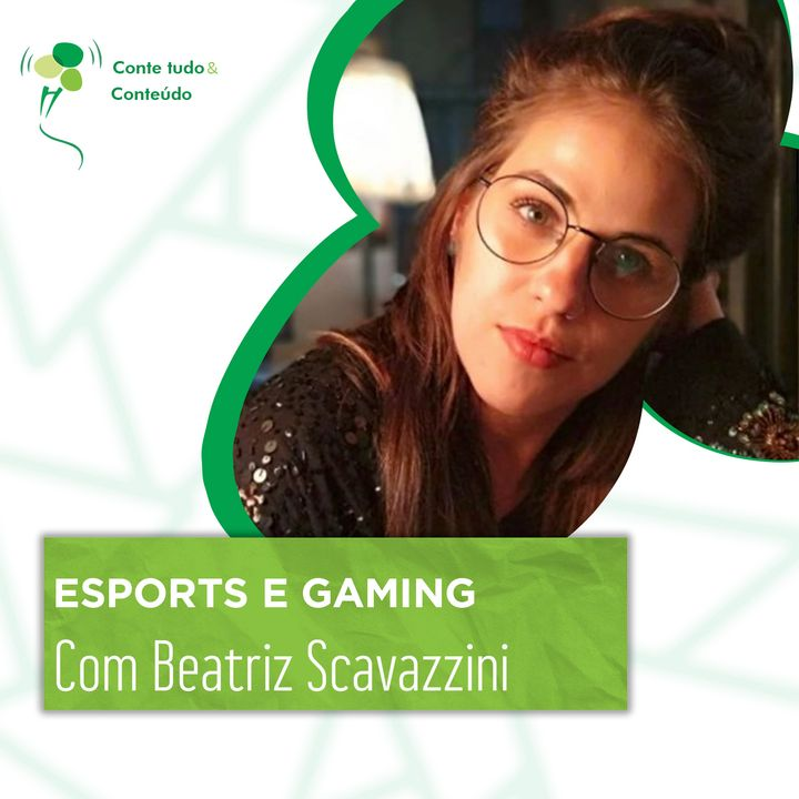 Episódio 38 - Esports e Gaming - Beatriz Scavazzini em entrevista a Márcio Martins