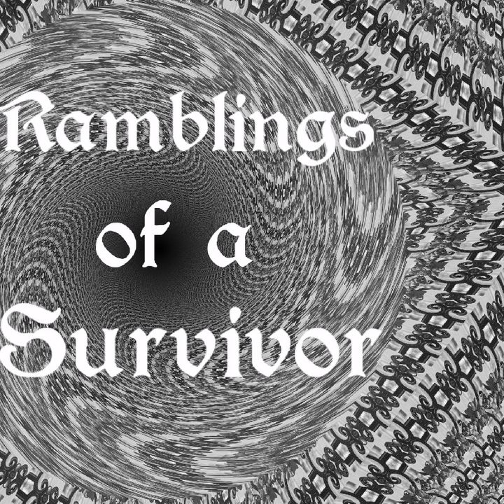 Episode 2 - Ramblings of a Survivor