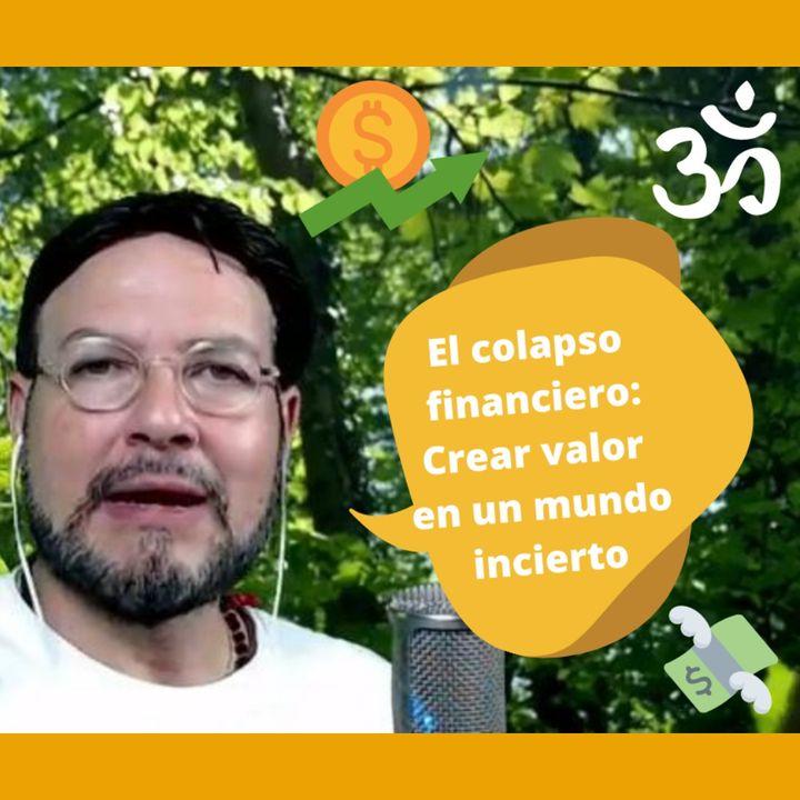 #315 El colapso financiero; Crear valor en un mundo incierto (Podcast)