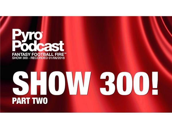 Fantasy Football Fire - Pyro Podcast Show 300 -  Show 300 Celebration Part 2
