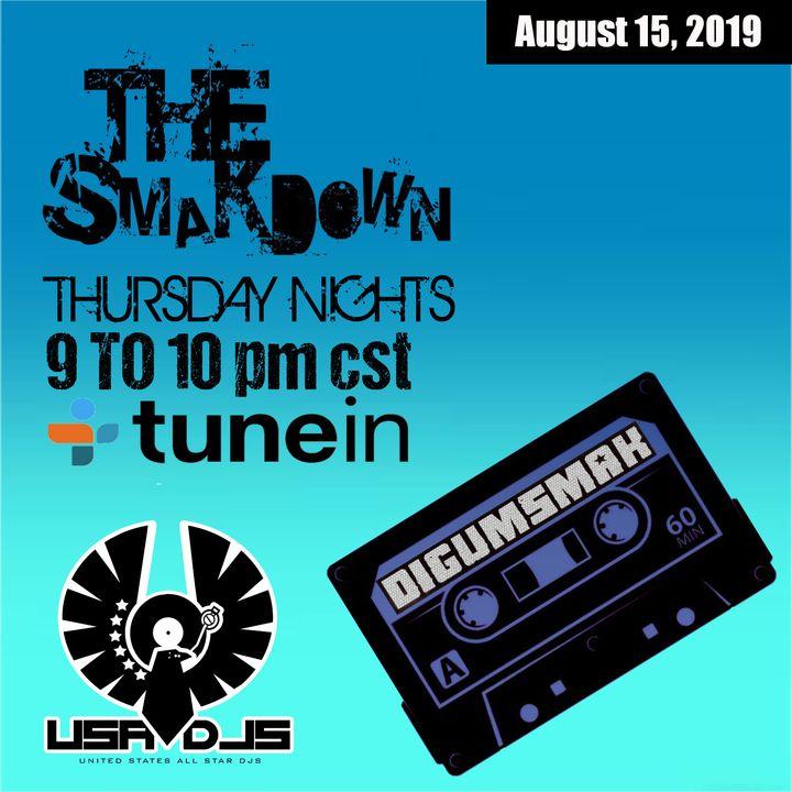 The Smakdown with Digumsmak .. 8-15-2019