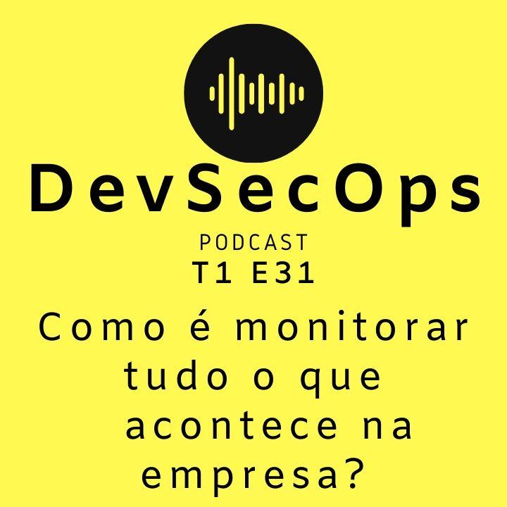 #31 - Como é monitorar tudo o que acontece na empresa?