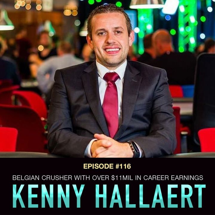 #116 Kenny Hallaert:  $10 Million+ in Career Cashes, 2016 WSOP ME Final Table