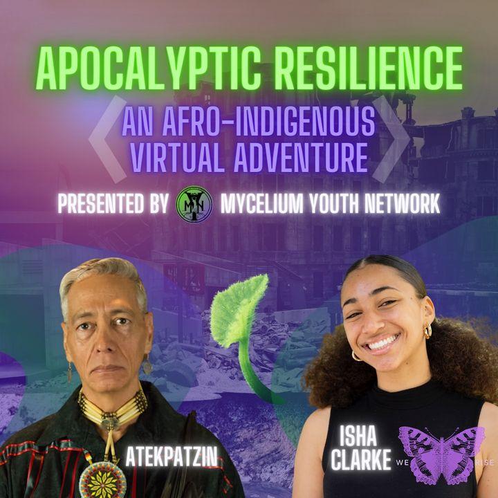 Apocalyptic Resilience, Part 1 with Isha Clarke & Atekpatzin