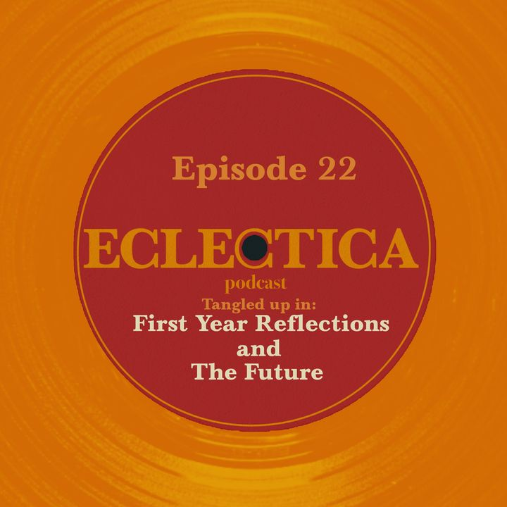 Episode 22: Tangled up in First Year Reflections and The Future