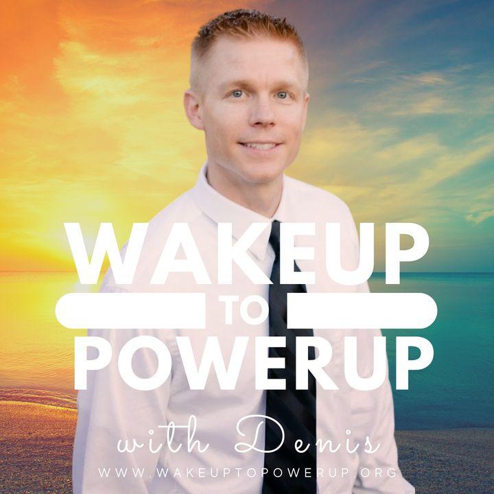 INTERVIEW: Denis Wisner's WakeUp To PowerUp Routine
