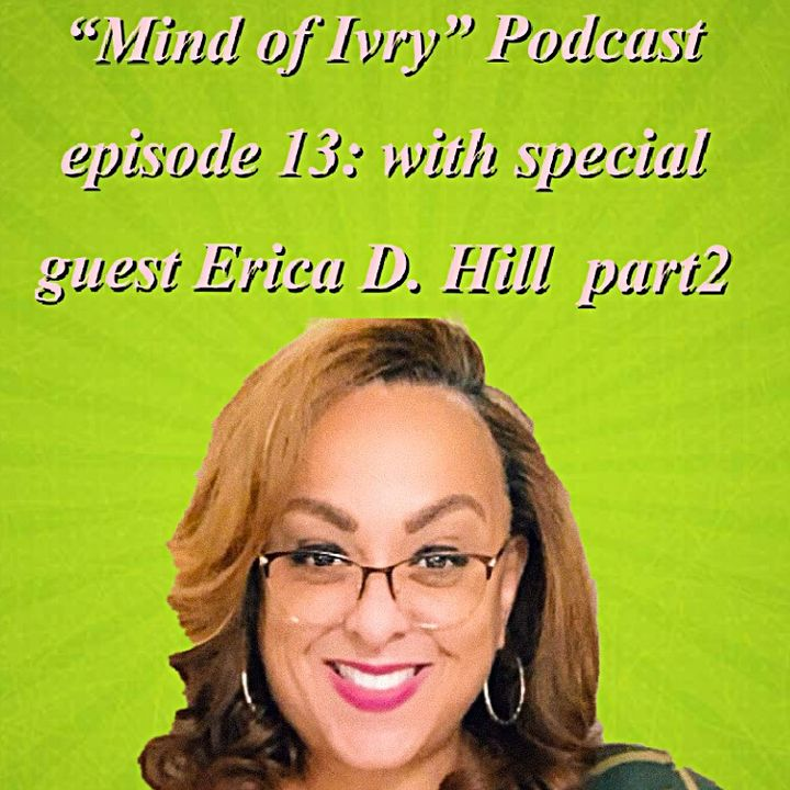 Episode 13: with special guest Erica D. Hill pt2