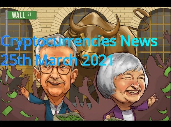Cryptocurrency news 25th March 2021
