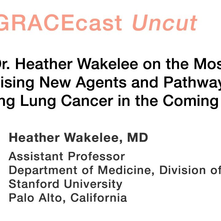 Dr. Heather Wakelee on the Most Promising New Agents and Pathways for Treating Lung Cancer in the Coming Years