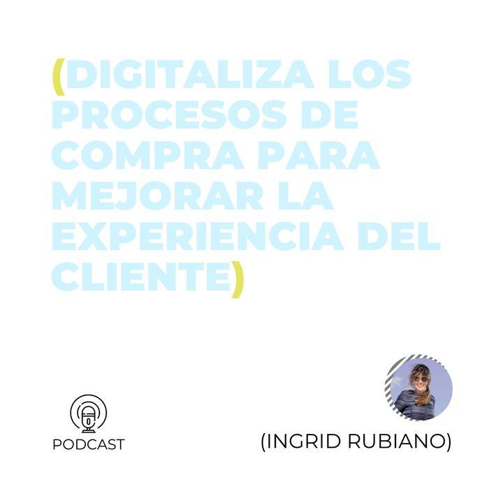 12 - Ingrid Rubiano (Digitaliza los procesos de compra para mejorar la experiencia del cliente)
