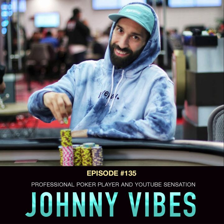 #135 Johnny Vibes: Professional Poker Player and YouTube Sensation