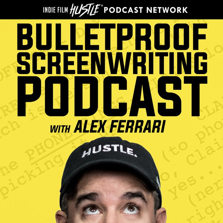 Bulletproof Screenwriting® Podcast with Alex Ferrari