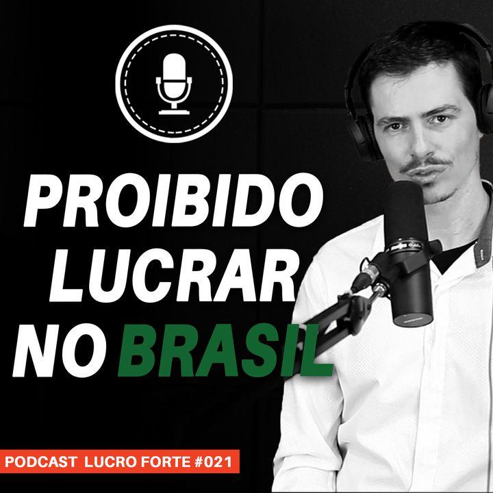 #021 - É proibido lucrar no Brasil?
