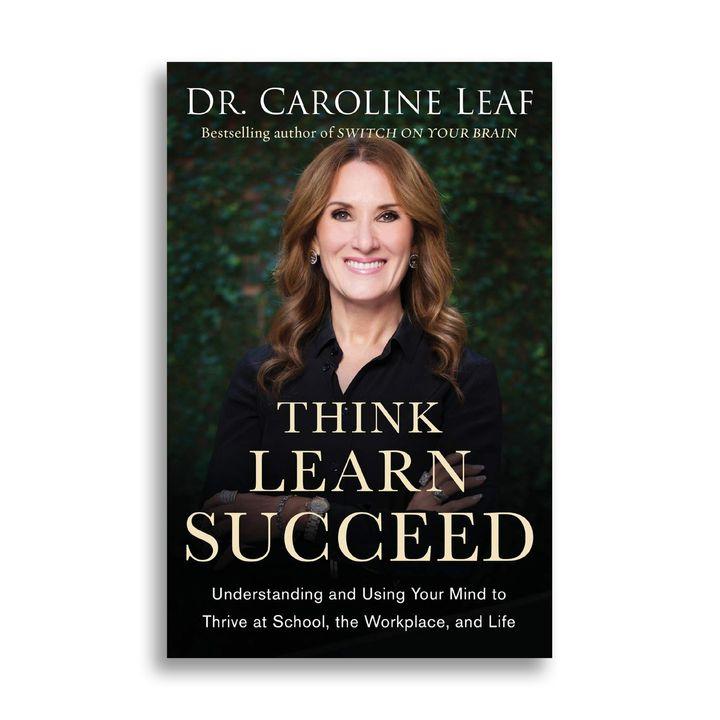 Think Learn Succeed - Dr. Caroline Leaf