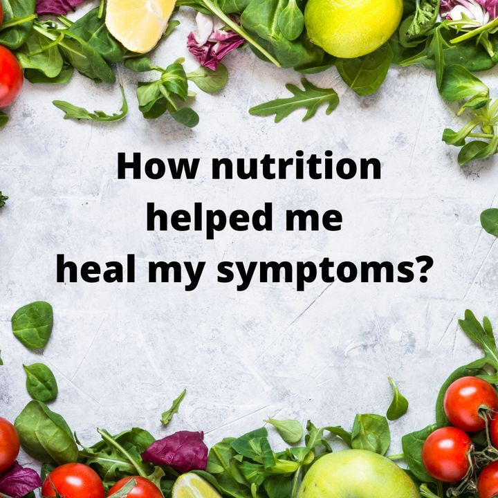 How nutrition helped me heal my symptoms?