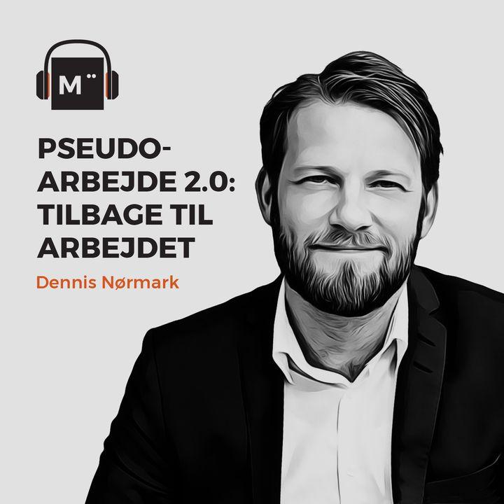 46. Pseudoarbejde 2.0: Tilbage til arbejdet – med Dennis Nørmark
