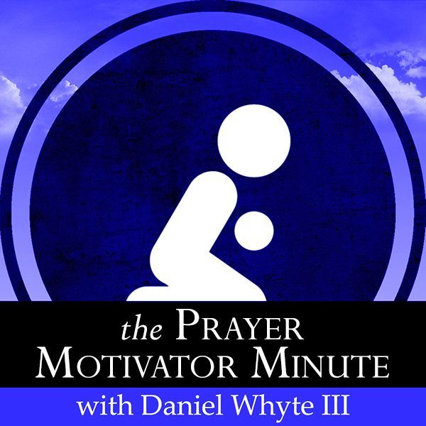 The Prayer Motivator Minute #886 with Daniel Whyte III
