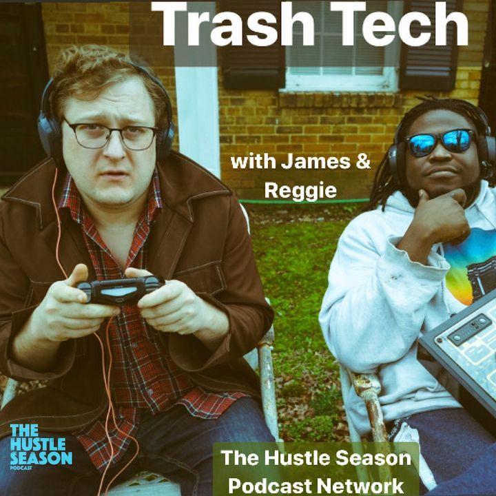 TRASH TECH w/ James and Reggie