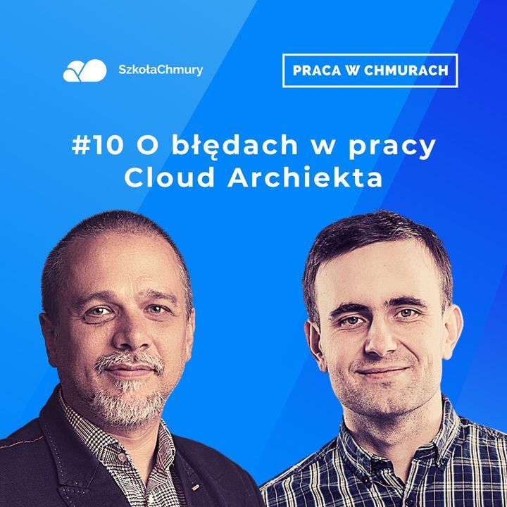 Odc. #10 Cloud Architect nie saper - czasem się myli, czyli o błędach w chmurach. Gość: Michał Dzierżak