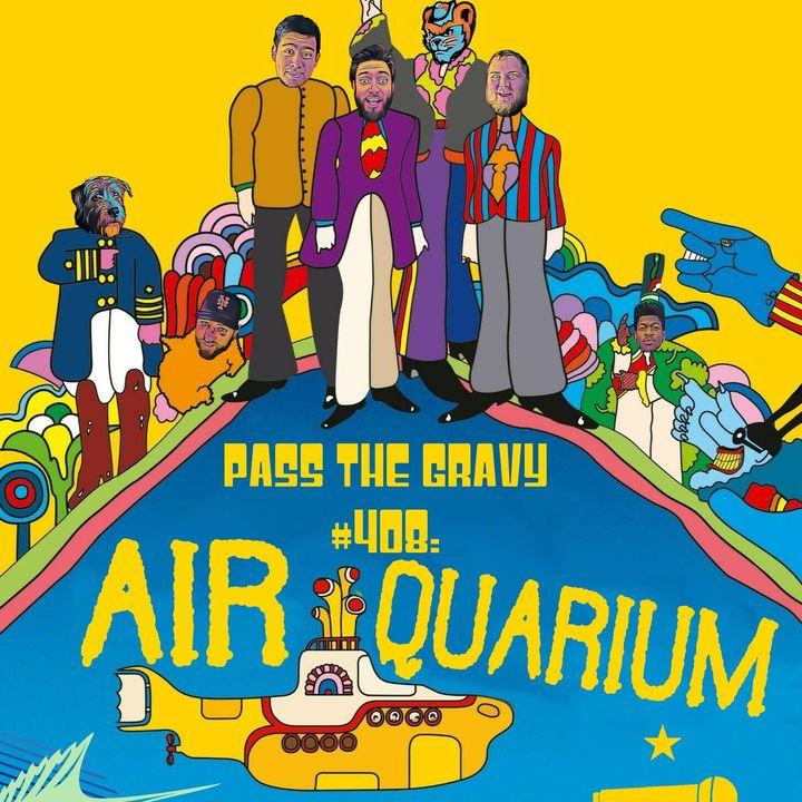Pass The Gravy #408: Airquarium