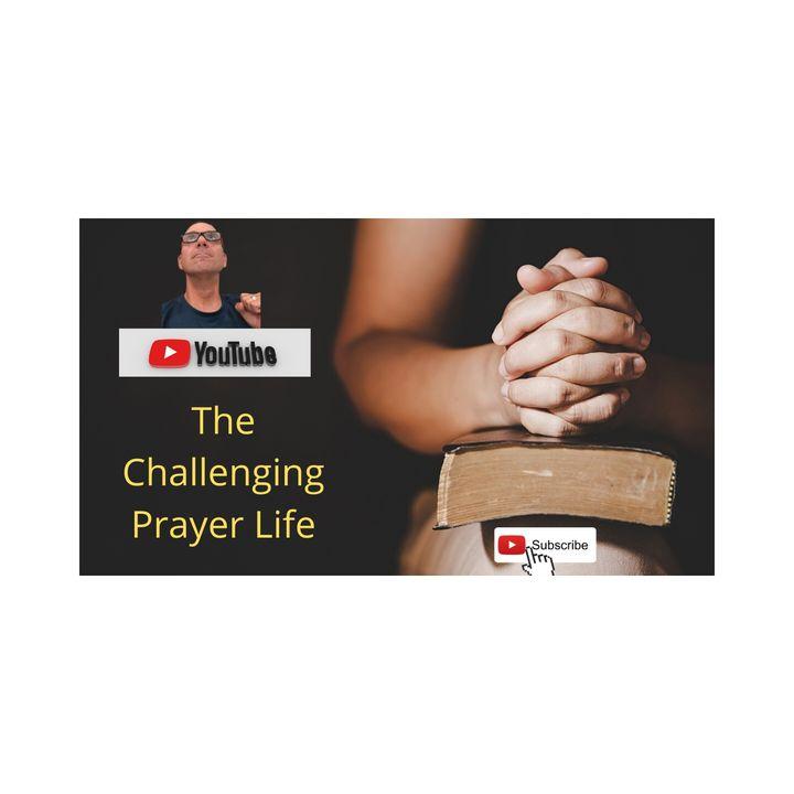 The Challenging Prayer Life - 7:22:20, 11.25 AM