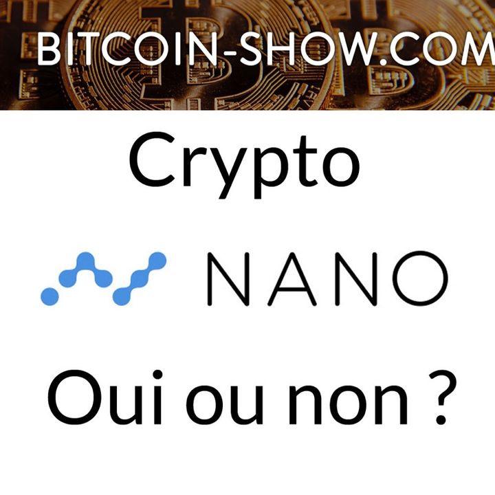 NANO : bonne ou mauvaise crypto ? Bitcoin show 15