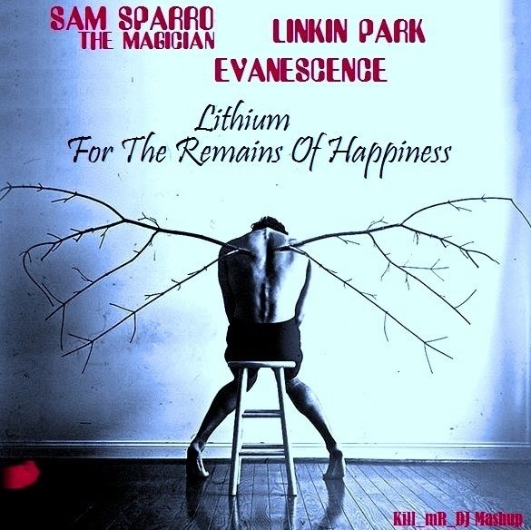 Kill_mR_DJ - Lithium For The Remains Of Happiness (Linkin Park vs Evanescence vs Sam Sparro + The Magician)