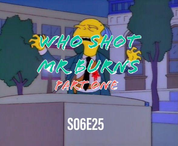 93) S06E25 (Who Shot Mr. Burns - Part One)