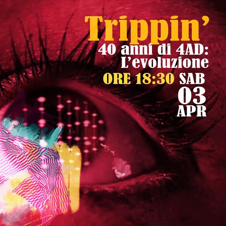 Trippin' #27 – 40 anni di 4AD: L'evoluzione - 03/04/2021