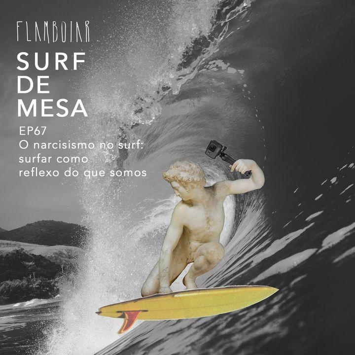 67 - O narcisismo no surf