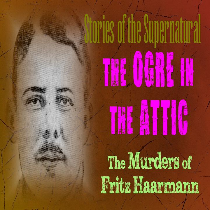 The Ogre in the Attic   The Murders of Fritz Haarmann   Podcast