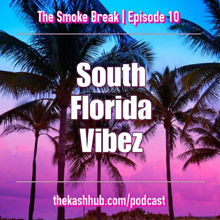 Episode 10 - South FLorida Vibes