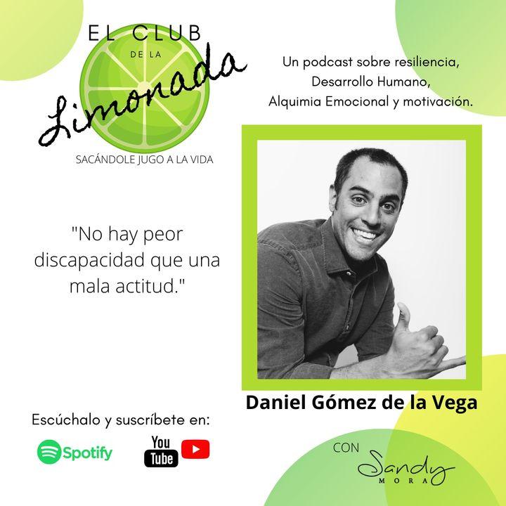 Episodio 5: Daniel Gómez de la Vega, la peor discapacidad es una mala actitud.