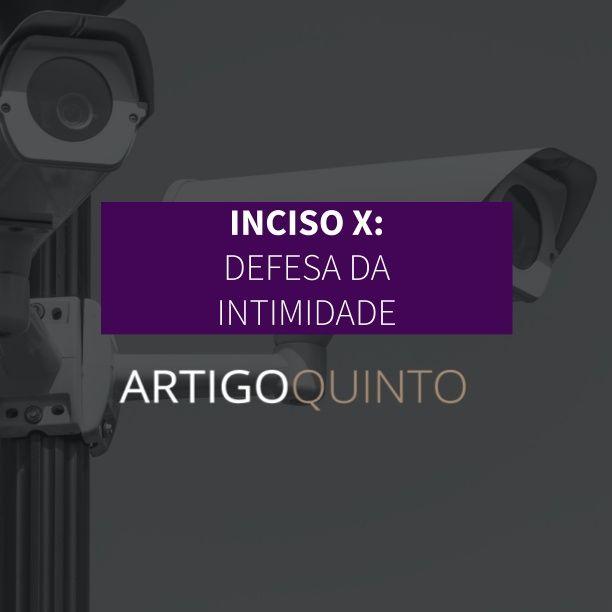 Inciso X: Defesa da Intimidade - Artigo 5º