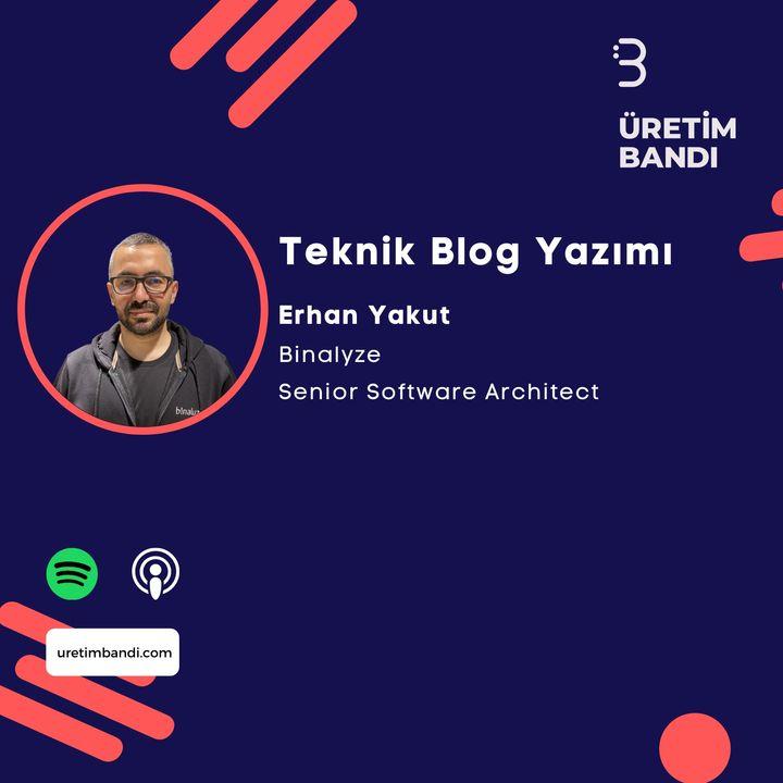 Teknik: Erhan Yakut ile Teknik Blog Yazımı