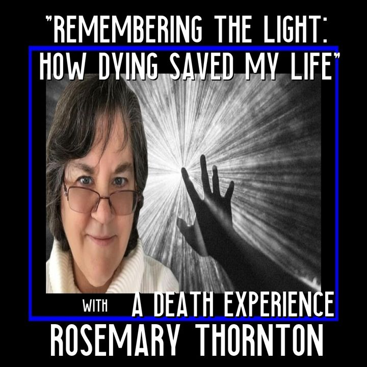 Remembering the Light How Dying Saved My Life with Rosemary Thorntons Near Death