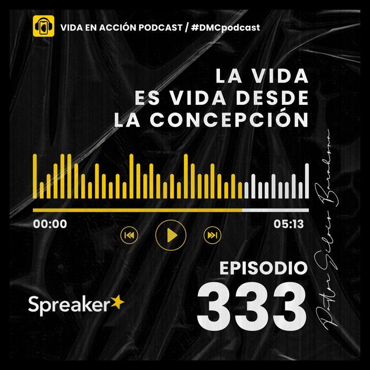 EP. 333   La vida es vida desde la concepción   #DMCpodcast