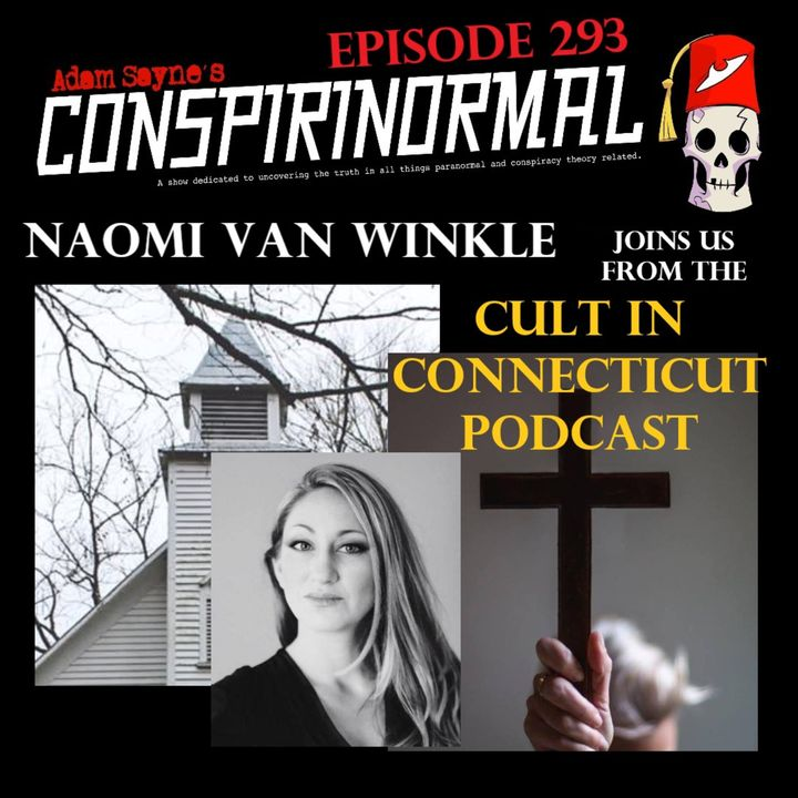 Conspirinormal Episode 293- Naomi Van Winkle (Cult in Connecticut)
