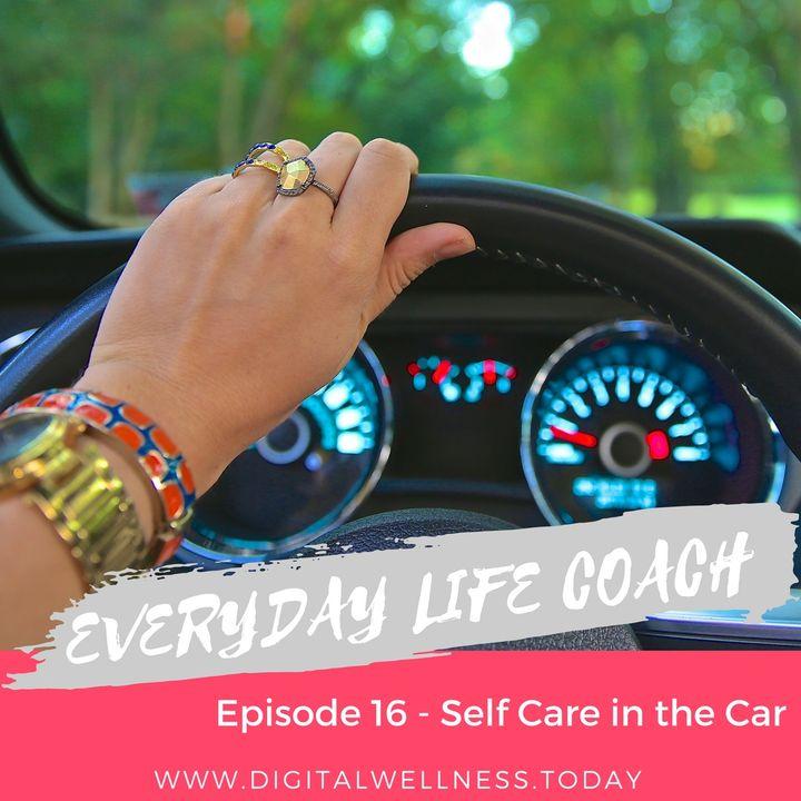 Episode 16 - Self-Care in the Car