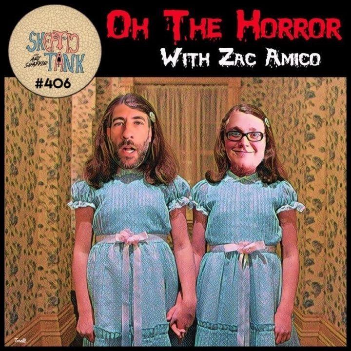 #406: Oh, The Horror! (Zac Amico)