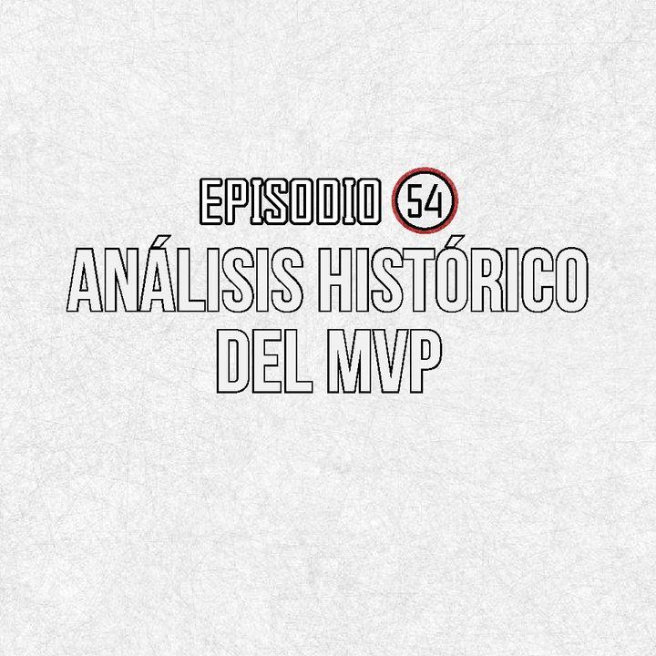 Ep 54- Análisis histórico del MVP