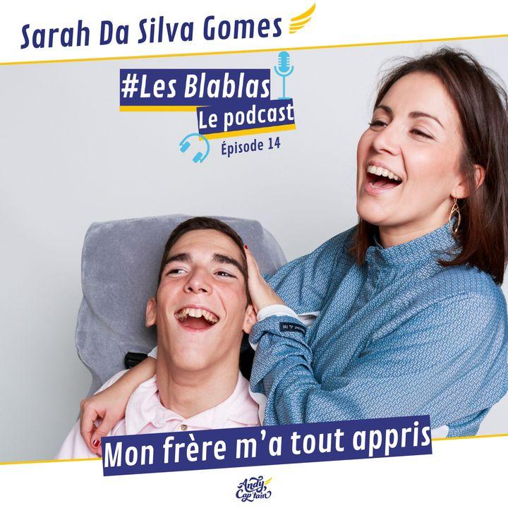 #14 Sarah Da Silva Gomes : Mon frère m'a tout appris - Les Blablas : Osons parler du handicap.