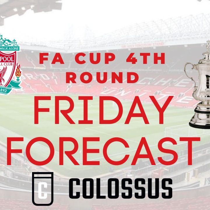 FA CUP 4TH ROUND PREVIEW | Friday Forecast