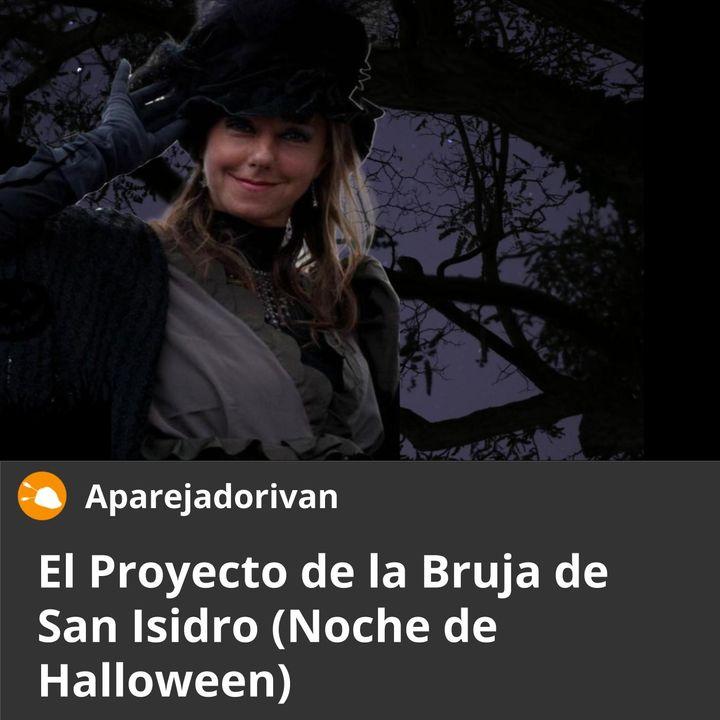 El Proyecto de la Bruja de San Isidro (Noche de Halloween)