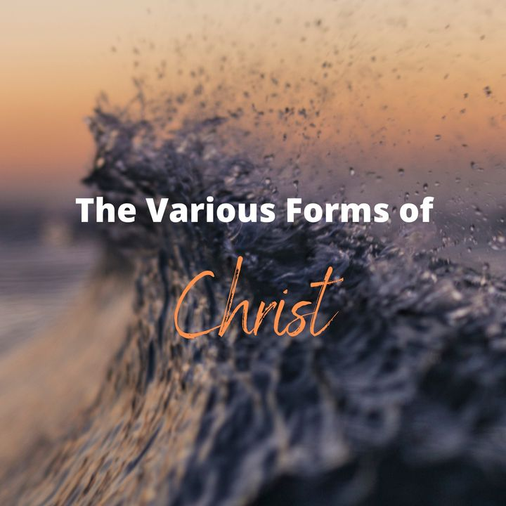 The Various Forms of Christ