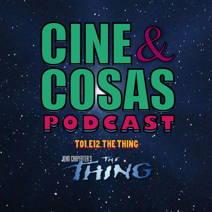 T01.E12.The Thing (Con Emmanuel Flores)