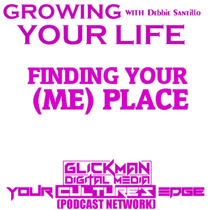 GROWING YOUR LIFE #3 FINDING YOUR (ME) PLACE