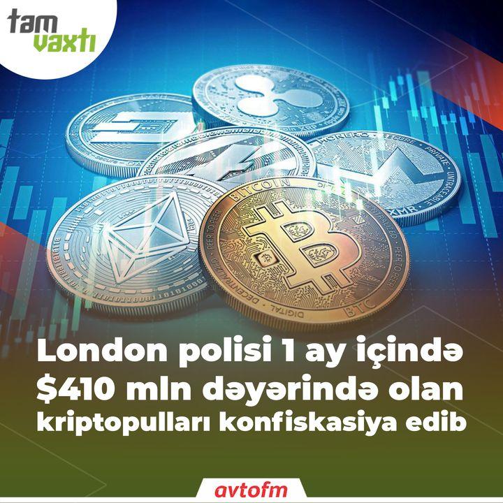 London polisi 1 ay içində $410 mln dəyərində olan kriptopulları konfiskasiya edib | Tam vaxtı #88